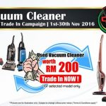 Vacuum Cleaner Trade In Campaign Rebate Up to RM200 Deals!
